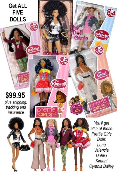 This is a Doll Genie Exclusive Special Offer. You will get all four multi-cultural Prettie Girls Dolls (LENA, VALENCIA, DAHLIA and KIMANI) plus the Cynthia Bailey Limited Edition Signature Series Prettie Girls Collectible Doll. All dolls are brand new, never removed from their original boxes. All dolls are articulated (arms and legs bend, waist moves) This is a fantastic deal - don't pass it up! Only $99.95 plus shipping  (limited time offer)